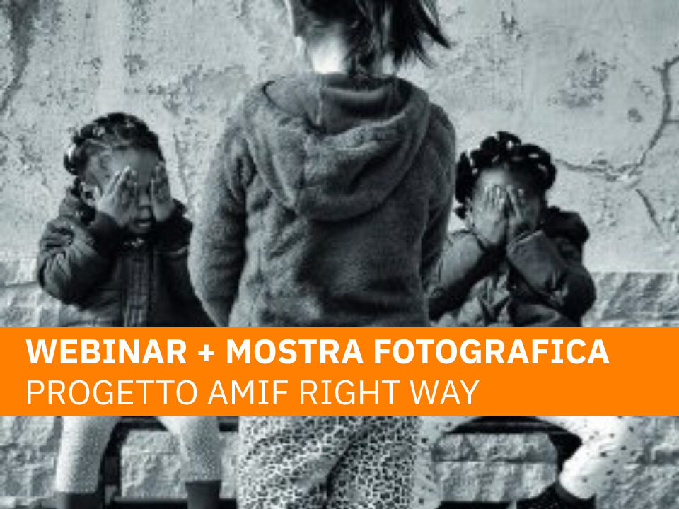 Webinar e Mostra Fotografica Progetto AMIF Right Way